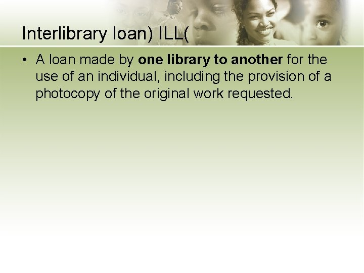 Interlibrary loan) ILL( • A loan made by one library to another for the