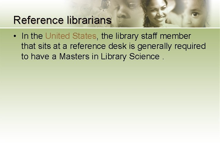Reference librarians • In the United States, the library staff member that sits at
