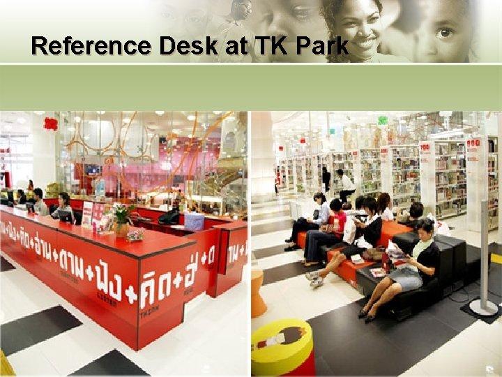 Reference Desk at TK Park