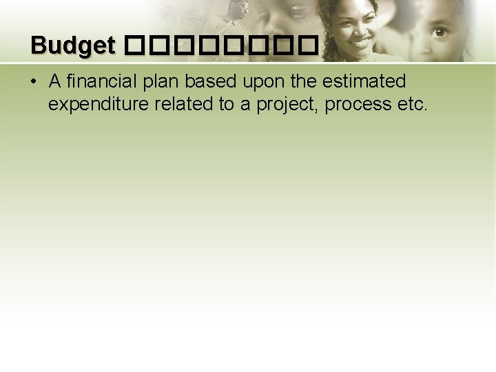 Budget ���� • A financial plan based upon the estimated expenditure related to a