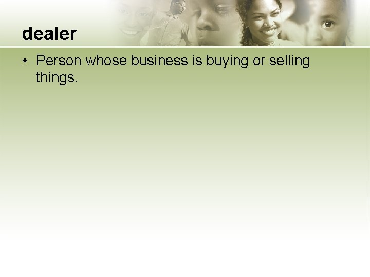 dealer • Person whose business is buying or selling things.