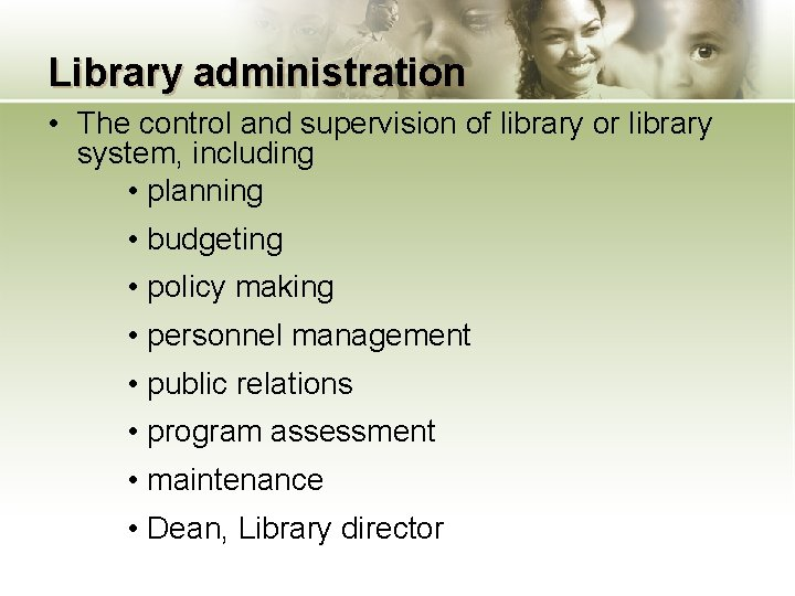 Library administration • The control and supervision of library or library system, including •