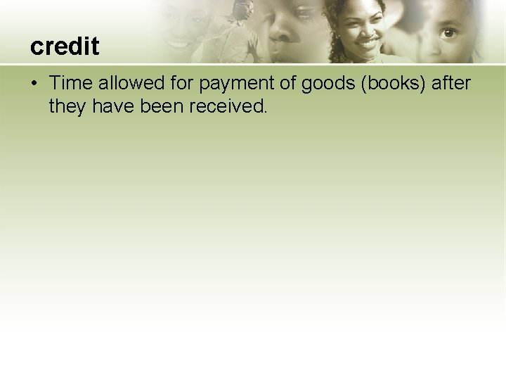 credit • Time allowed for payment of goods (books) after they have been received.
