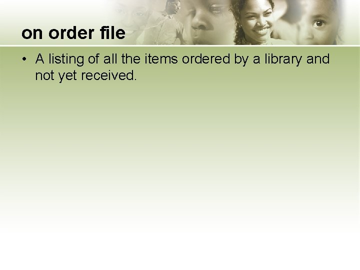 on order file • A listing of all the items ordered by a library