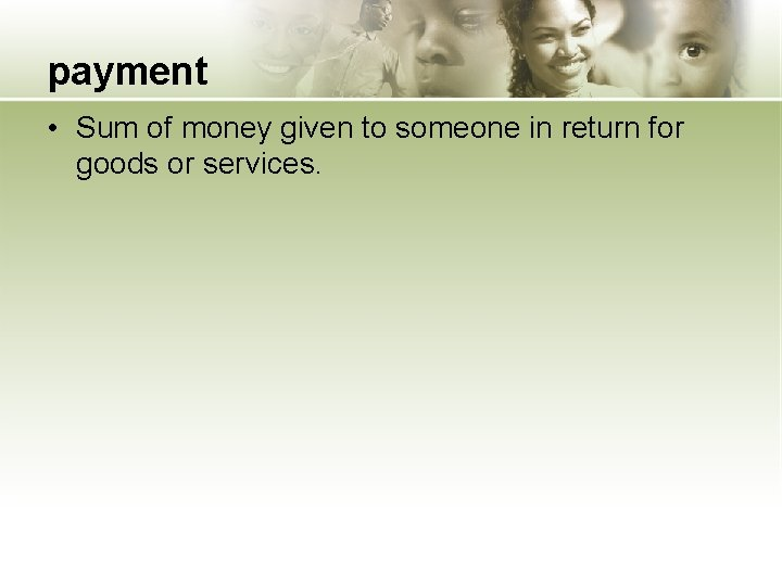 payment • Sum of money given to someone in return for goods or services.