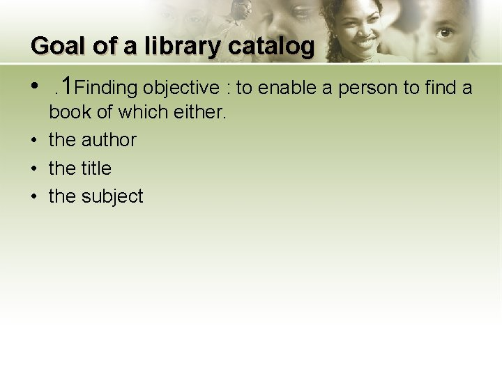 Goal of a library catalog • . 1 Finding objective : to enable a