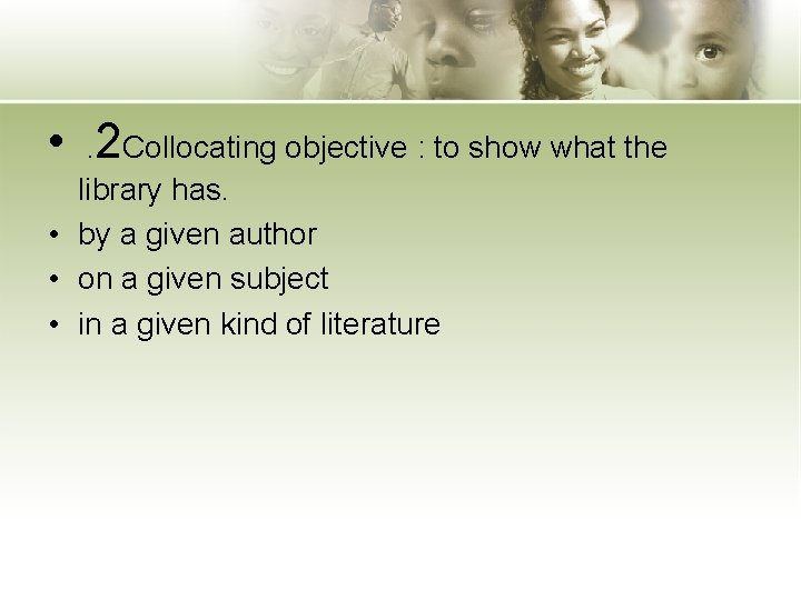 • . 2 Collocating objective : to show what the library has. •