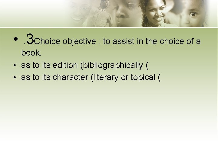 • . 3 Choice objective : to assist in the choice of a