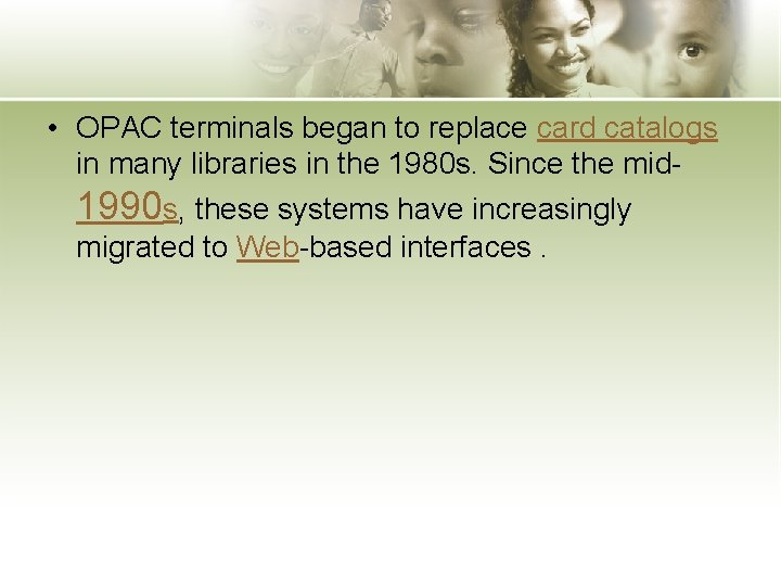 • OPAC terminals began to replace card catalogs in many libraries in the