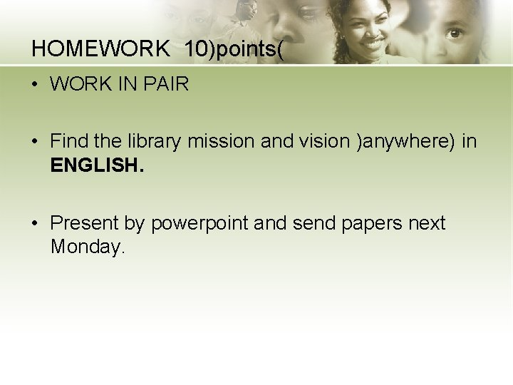 HOMEWORK 10)points( • WORK IN PAIR • Find the library mission and vision )anywhere)