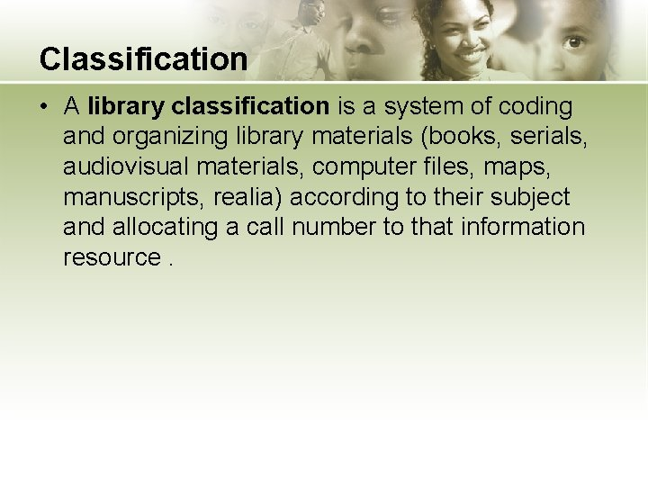 Classification • A library classification is a system of coding and organizing library materials