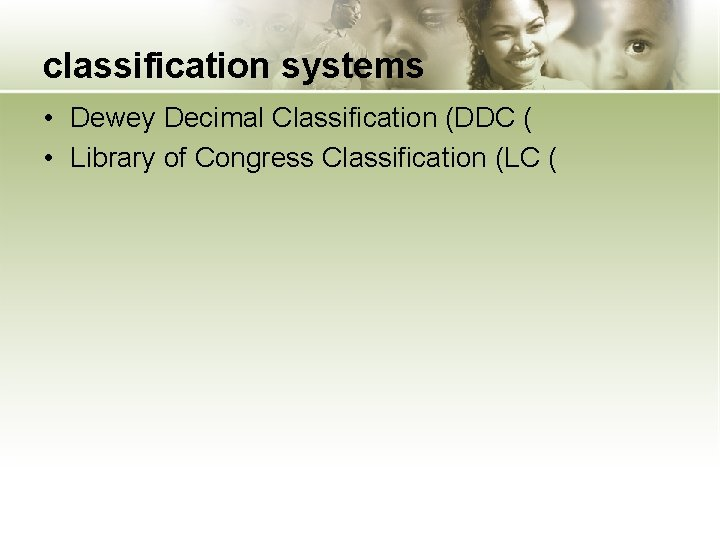 classification systems • Dewey Decimal Classification (DDC ( • Library of Congress Classification (LC