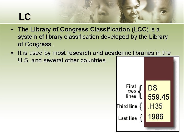 LC • The Library of Congress Classification (LCC) is a system of library classification
