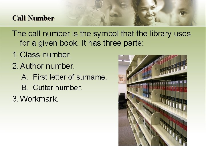 Call Number The call number is the symbol that the library uses for a