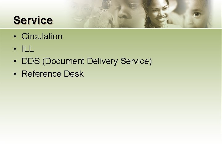 Service • • Circulation ILL DDS (Document Delivery Service) Reference Desk