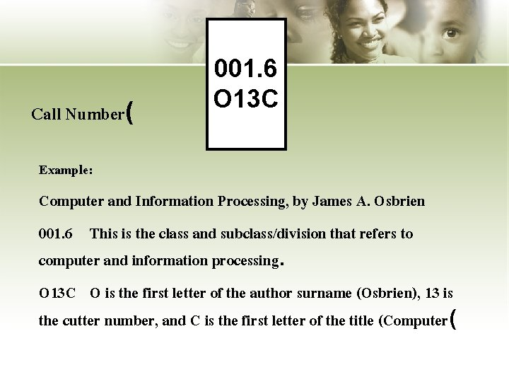 Call Number( 001. 6 O 13 C Example: Computer and Information Processing, by James