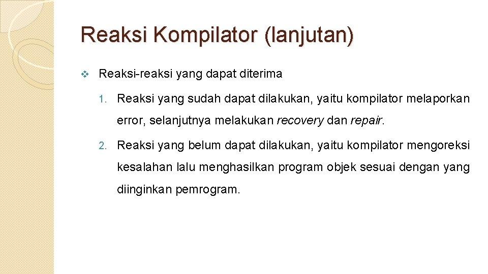 Reaksi Kompilator (lanjutan) v Reaksi-reaksi yang dapat diterima 1. Reaksi yang sudah dapat dilakukan,