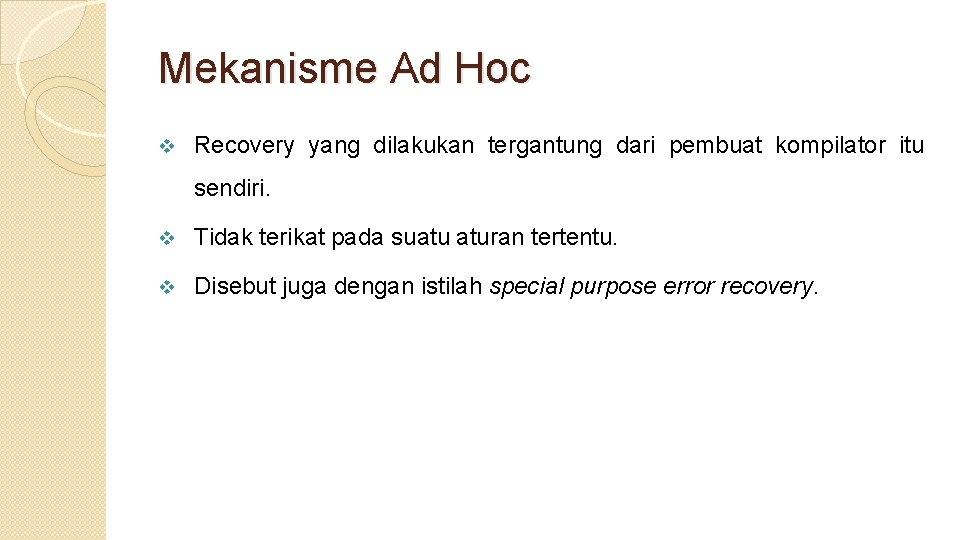 Mekanisme Ad Hoc v Recovery yang dilakukan tergantung dari pembuat kompilator itu sendiri. v