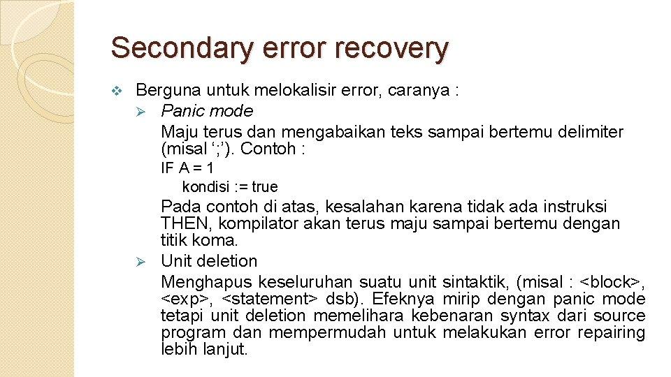Secondary error recovery v Berguna untuk melokalisir error, caranya : Ø Panic mode Maju