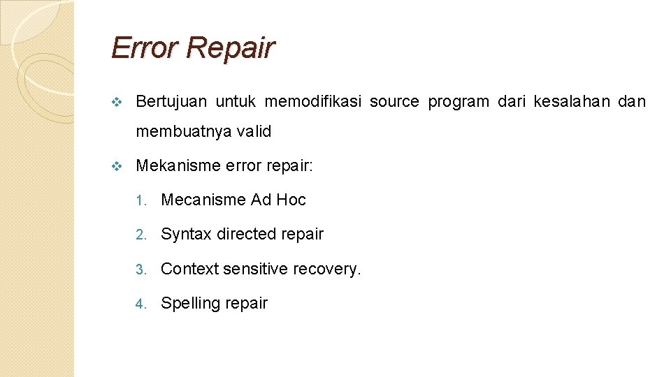 Error Repair v Bertujuan untuk memodifikasi source program dari kesalahan dan membuatnya valid v