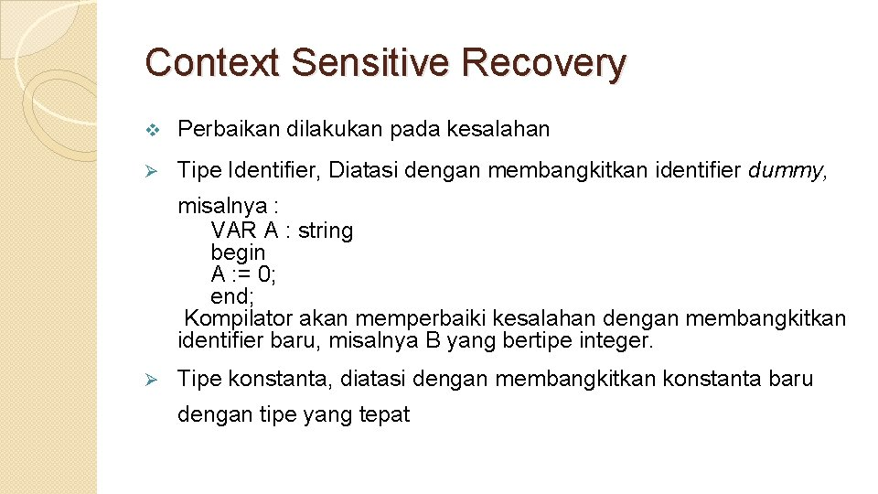Context Sensitive Recovery v Perbaikan dilakukan pada kesalahan Ø Tipe Identifier, Diatasi dengan membangkitkan