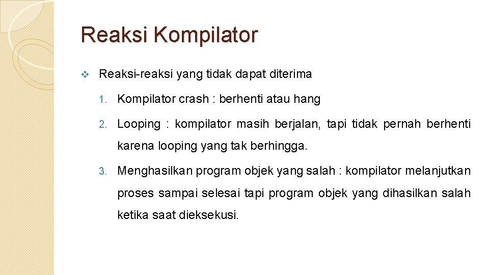 Reaksi Kompilator v Reaksi-reaksi yang tidak dapat diterima 1. Kompilator crash : berhenti atau