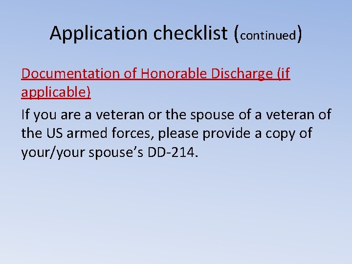 Application checklist (continued) Documentation of Honorable Discharge (if applicable) If you are a veteran
