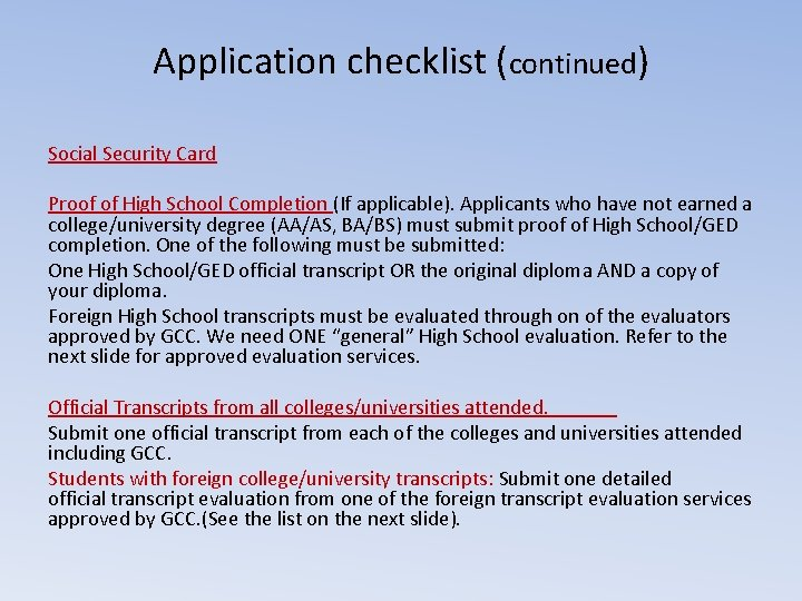 Application checklist (continued) Social Security Card Proof of High School Completion (If applicable). Applicants