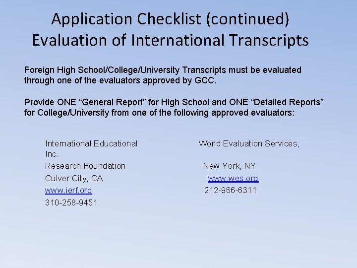 Application Checklist (continued) Evaluation of International Transcripts Foreign High School/College/University Transcripts must be evaluated
