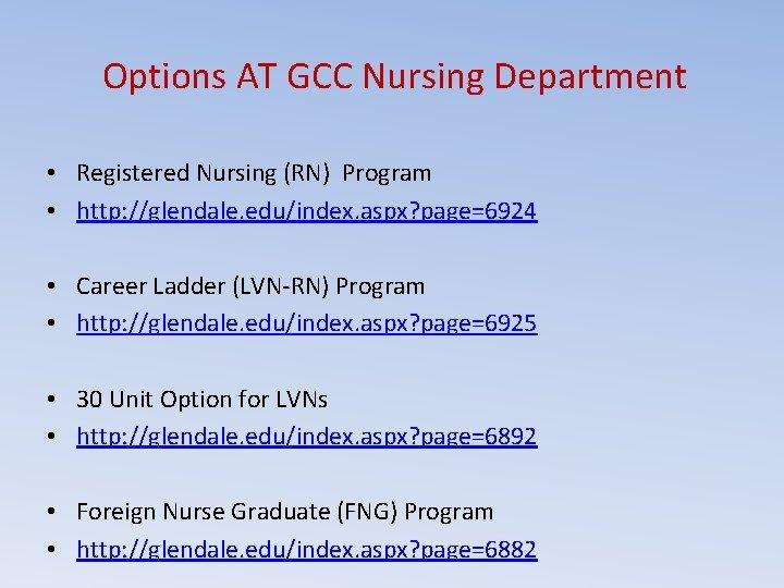 Options AT GCC Nursing Department • Registered Nursing (RN) Program • http: //glendale. edu/index.