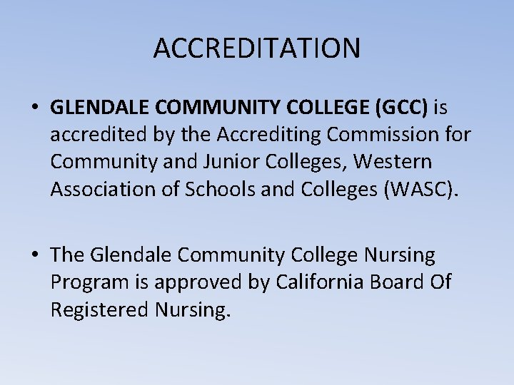 ACCREDITATION • GLENDALE COMMUNITY COLLEGE (GCC) is accredited by the Accrediting Commission for Community