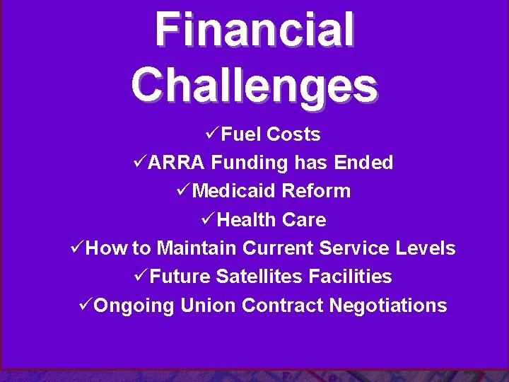 Financial Challenges üFuel Costs üARRA Funding has Ended üMedicaid Reform üHealth Care üHow to