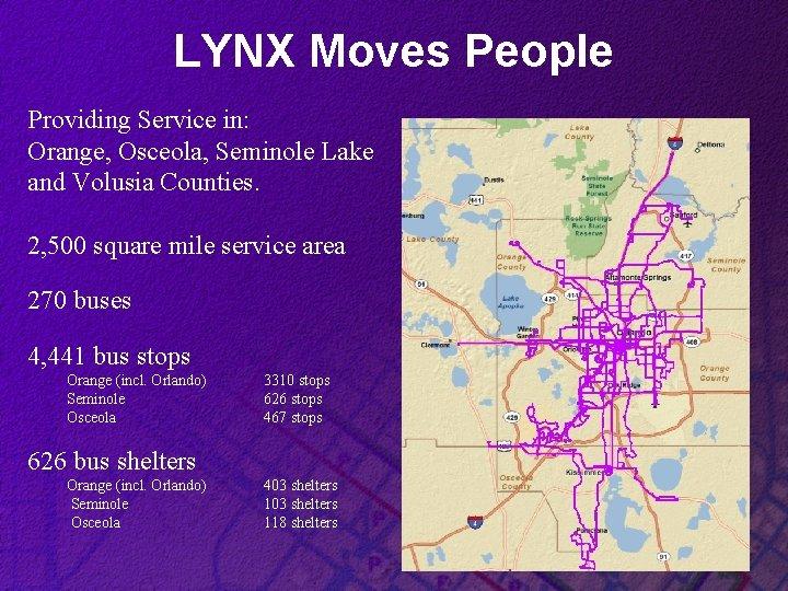 LYNX Moves People Providing Service in: Orange, Osceola, Seminole Lake and Volusia Counties. 2,