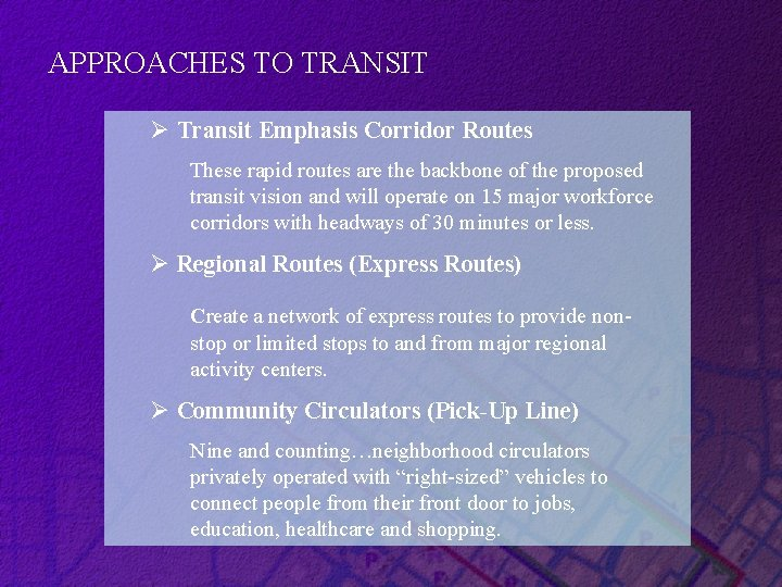 APPROACHES TO TRANSIT Ø Transit Emphasis Corridor Routes These rapid routes are the