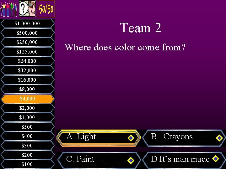 Team 2 $1, 000 $500, 000 $250, 000 $125, 000 Where does color come