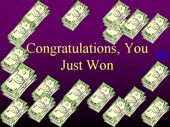 Congratulations, You Just Won