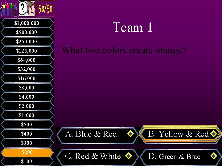 $1, 000 $500, 000 $250, 000 $125, 000 Team 1 What two colors create