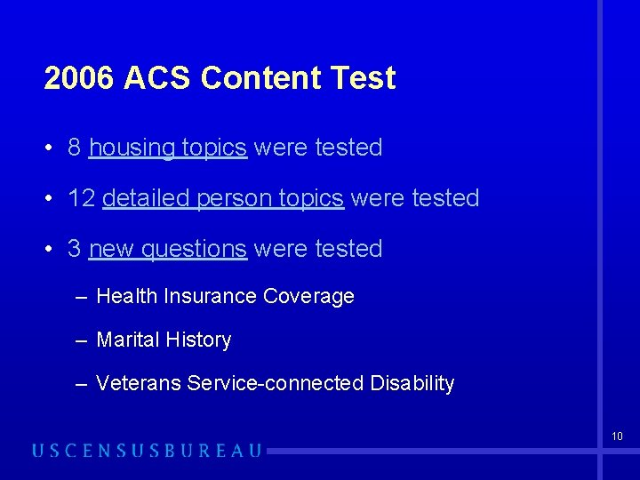 2006 ACS Content Test • 8 housing topics were tested • 12 detailed person