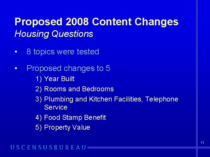 Proposed 2008 Content Changes Housing Questions • 8 topics were tested • Proposed changes