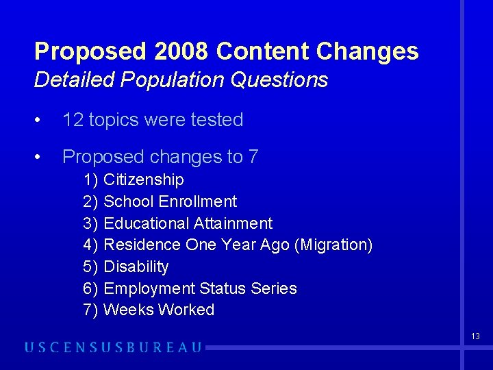 Proposed 2008 Content Changes Detailed Population Questions • 12 topics were tested • Proposed