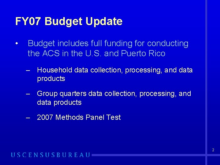 FY 07 Budget Update • Budget includes full funding for conducting the ACS in