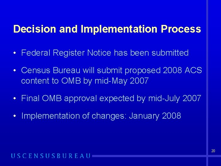 Decision and Implementation Process • Federal Register Notice has been submitted • Census Bureau