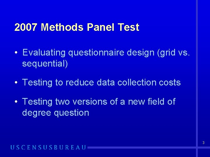 2007 Methods Panel Test • Evaluating questionnaire design (grid vs. sequential) • Testing to