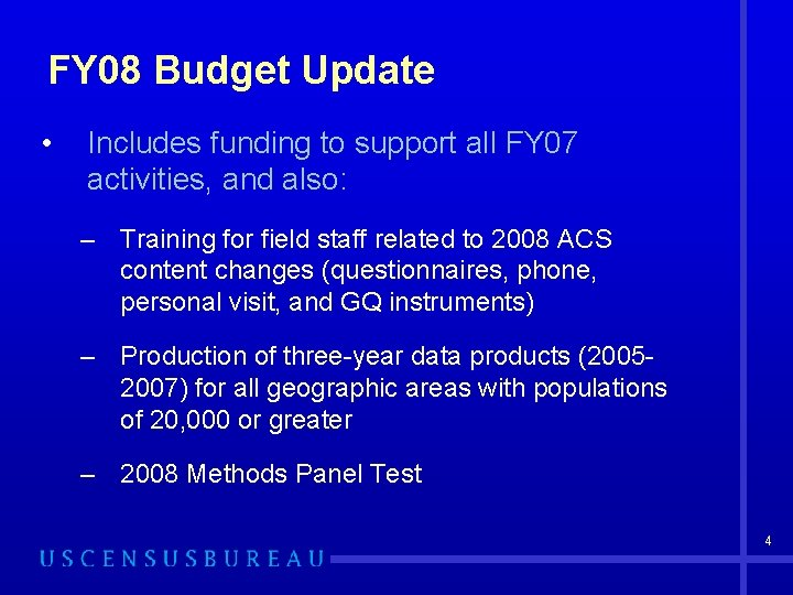 FY 08 Budget Update • Includes funding to support all FY 07 activities, and