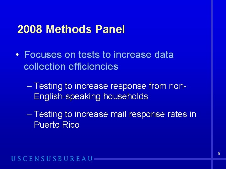 2008 Methods Panel • Focuses on tests to increase data collection efficiencies – Testing