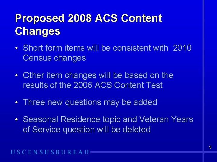 Proposed 2008 ACS Content Changes • Short form items will be consistent with 2010