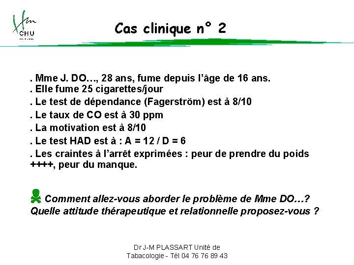 Cas clinique n° 2 . Mme J. DO…, 28 ans, fume depuis l'âge de