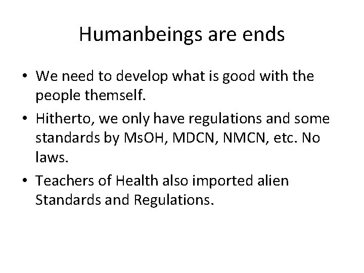 Humanbeings are ends • We need to develop what is good with the people