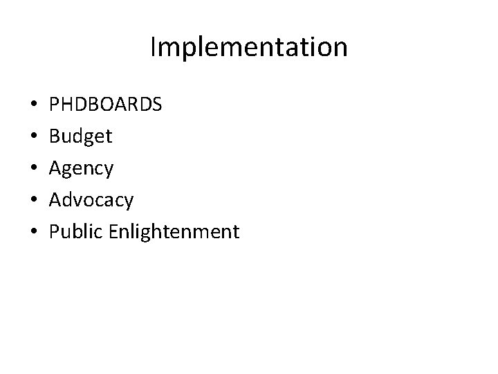Implementation • • • PHDBOARDS Budget Agency Advocacy Public Enlightenment