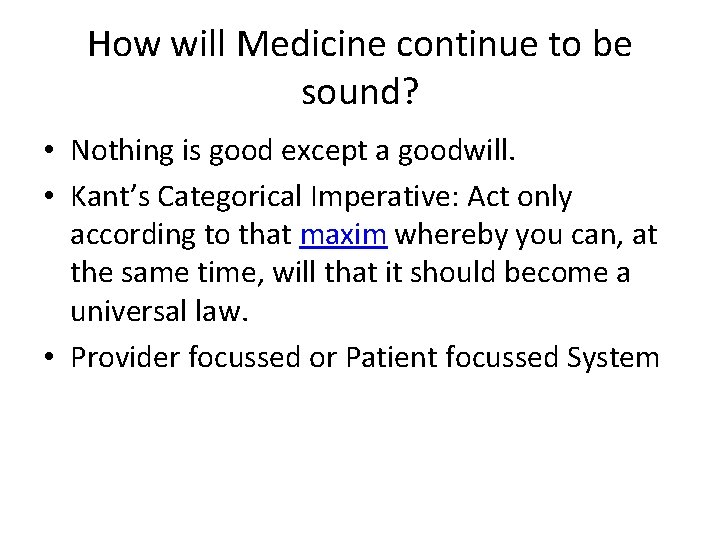 How will Medicine continue to be sound? • Nothing is good except a goodwill.